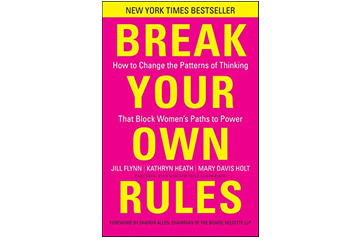 Break Your Own Rules - How to Change the Patterns of Thinking that Block Women's Path to Power